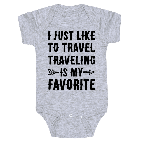 I Just Like To Travel Traveling Is My Favorite Baby Onesy