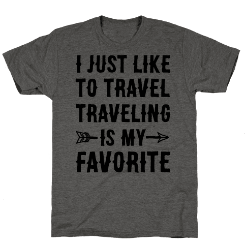 I Just Like To Travel Traveling Is My Favorite Mens T-Shirt