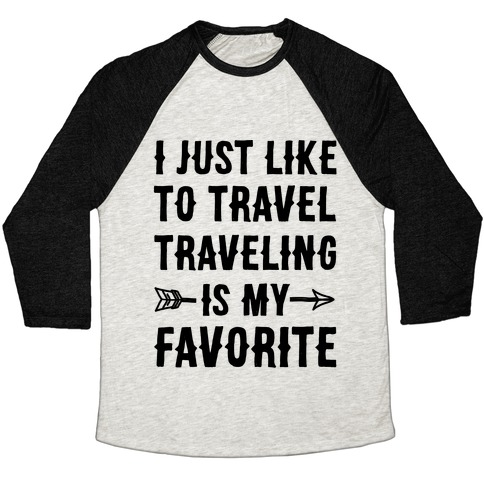 I Just Like To Travel Traveling Is My Favorite Baseball Tee