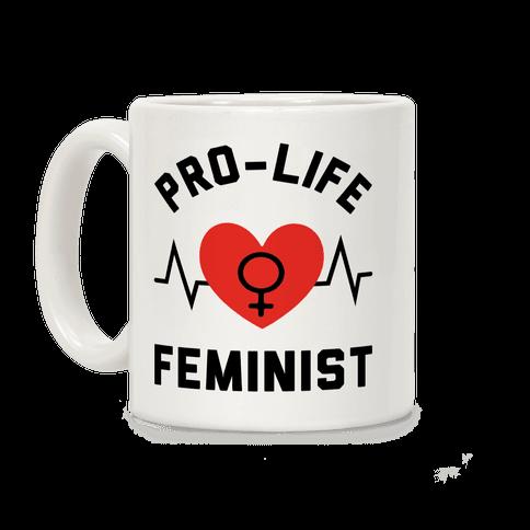 Pro-Life Feminist Coffee Mug