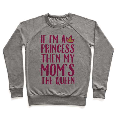 If I'm A Princess Then My Mom's The Queen Pullover
