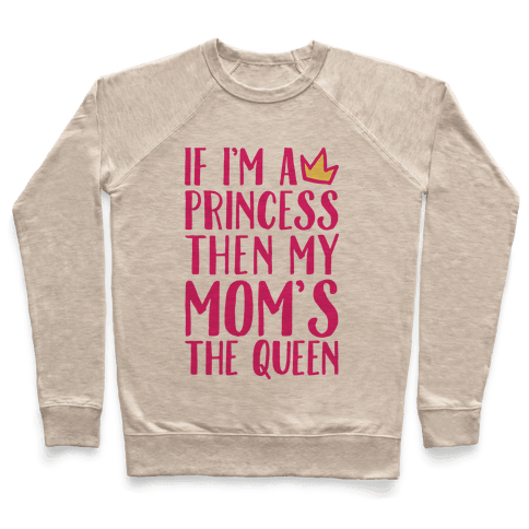If I'm A Princess Then My Mom's The Queen
