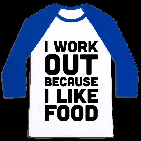I Workout Because I Like Food Baseball Tee