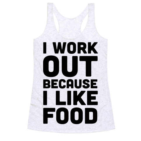 I Workout Because I Like Food Racerback Tank Top