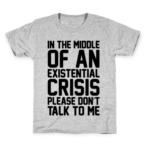 In The Middle Of An Existential Crisis Please Don't Talk To Me  Kids T-Shirt
