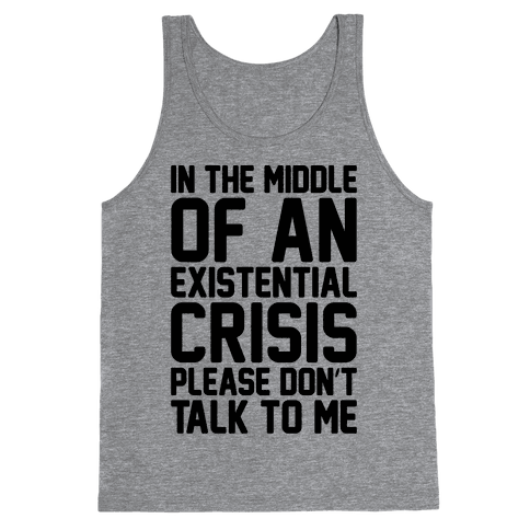 In The Middle Of An Existential Crisis Please Don't Talk To Me  Tank Top
