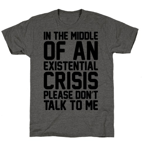 In The Middle Of An Existential Crisis Please Don't Talk To Me T-Shirt