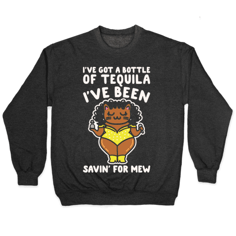 I've Got A Bottle of Tequila I've Been Saving For Mew Parody White Print Pullover