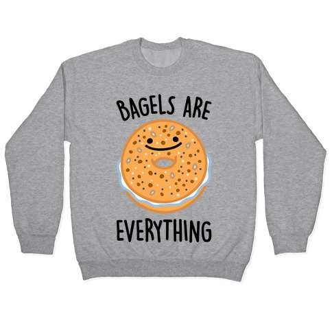 Bagels Are Everything Pullover
