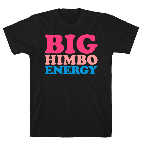 Big Himbo Energy White Print Mens/Unisex T-Shirt
