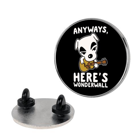Anyways Here's Wonderwall Parody pin
