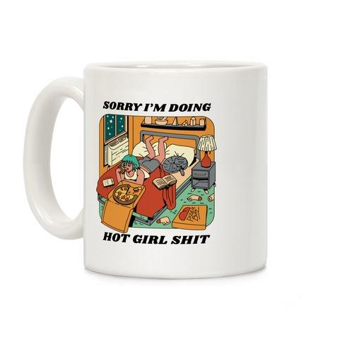 Sorry I'm Doing Hot Girl Shit Coffee Mug
