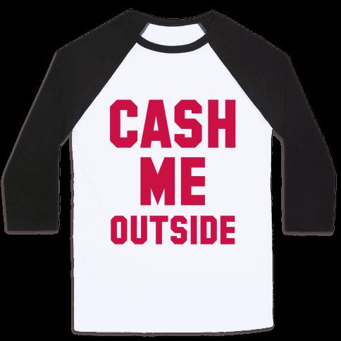 Cash Me Outside (Cash Me Outside Howbowdah Pair) Baseball Tee