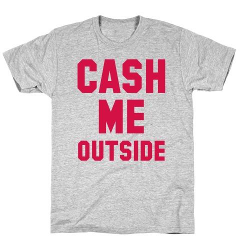 Cash Me Outside (Cash Me Outside Howbowdah Pair) T-Shirt