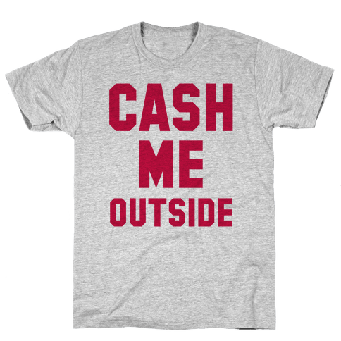 Cash Me Outside (Cash Me Outside Howbowdah Pair) Mens T-Shirt