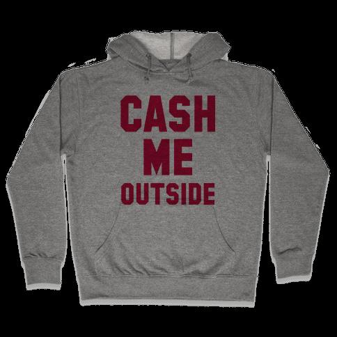 Cash Me Outside (Cash Me Outside Howbowdah Pair) Hooded Sweatshirt