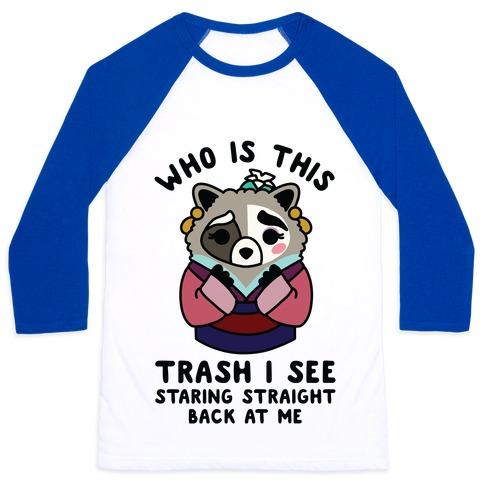 Who Is This Trash I See Staring Straight Back at Me Raccoon Baseball Tee