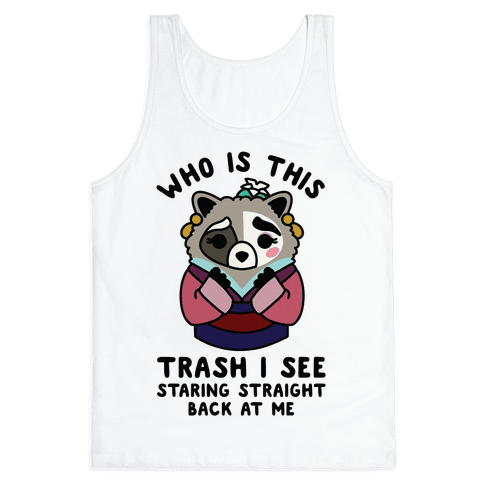 Who Is This Trash I See Staring Straight Back at Me Raccoon Tank Top