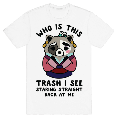 Who Is This Trash I See Staring Straight Back at Me Raccoon Mens/Unisex T-Shirt