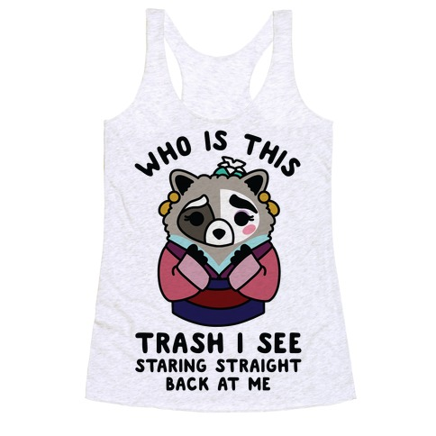 Who Is This Trash I See Staring Straight Back at Me Raccoon Racerback Tank Top