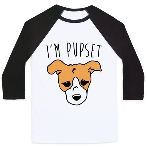I'm Pupset  Baseball Tee
