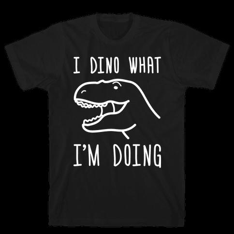 I Dino What I'm Doing Mens T-Shirt