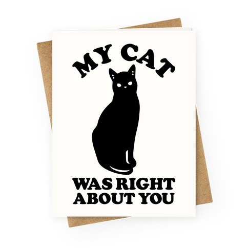 My Cat Was Right About You Greeting Card