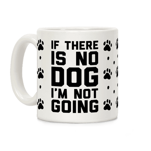 If There Is No Dog I'm Not Going Coffee Mug