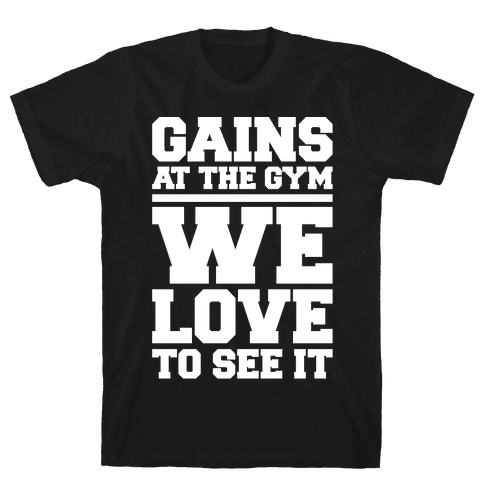Gains At The Gym We Love To See It White Print Mens/Unisex T-Shirt