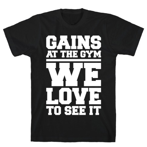 Gains At The Gym We Love To See It White Print T-Shirt