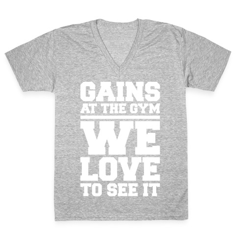 Gains At The Gym We Love To See It White Print V-Neck Tee Shirt