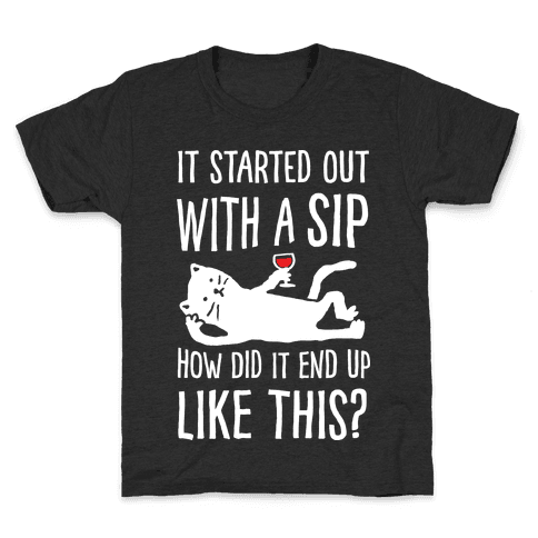It Started Out As A Sip How Did It End Up Like This Wine Cat Kids T-Shirt