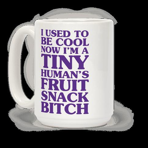 I Used to Be Cool Now I'm a Tiny Human's Fruit Snack Bitch Coffee Mug