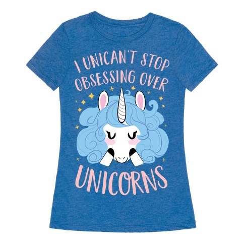 I Unican't Stop Obsessing Over Unicorns Womens T-Shirt