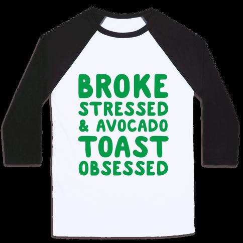 Broke, Stressed, & Avocado Toast Obsessed Baseball Tee