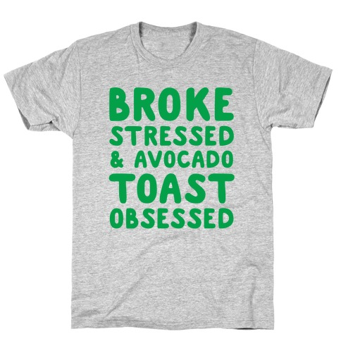 Broke, Stressed, & Avocado Toast Obsessed T-Shirt