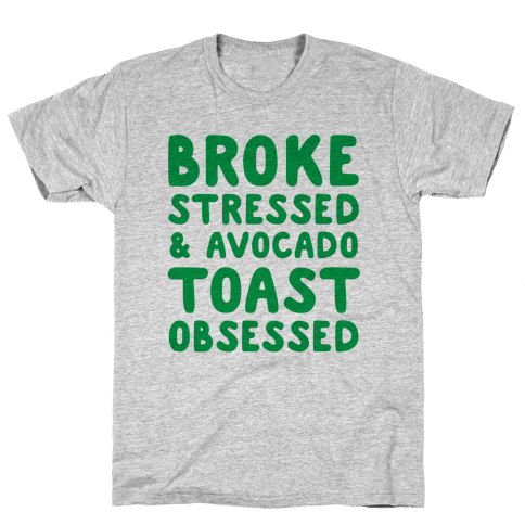 Broke, Stressed, & Avocado Toast Obsessed Mens T-Shirt