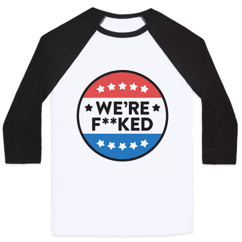 Were F**ked Political Button