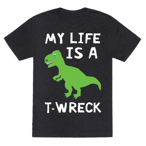 My Life Is A T-Wreck Mens T-Shirt