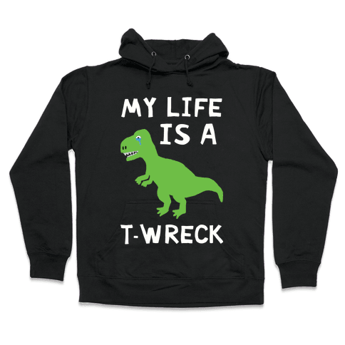 My Life Is A T-Wreck Hooded Sweatshirt