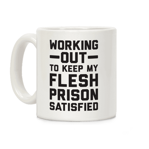 Working Out To Keep My Flesh Prison Satisfied Coffee Mug