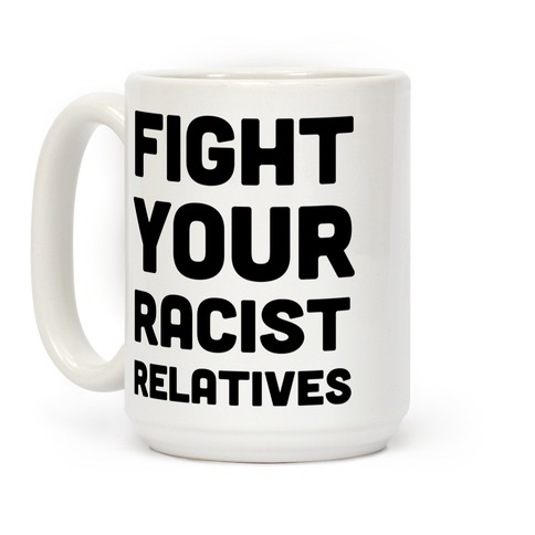 Fight Your Racist Relatives Coffee Mug