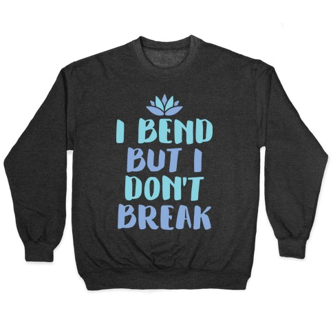 I Bend But I Don't Break Pullover