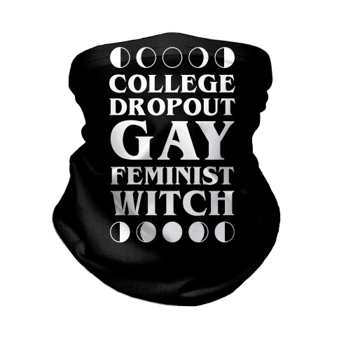 College Dropout Gay Feminist Witch Neck Gaiter