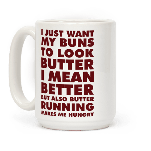 I Just Want My Buns to Look Butter I Mean Better But Also Butter Running Makes Me Hungry Coffee Mug