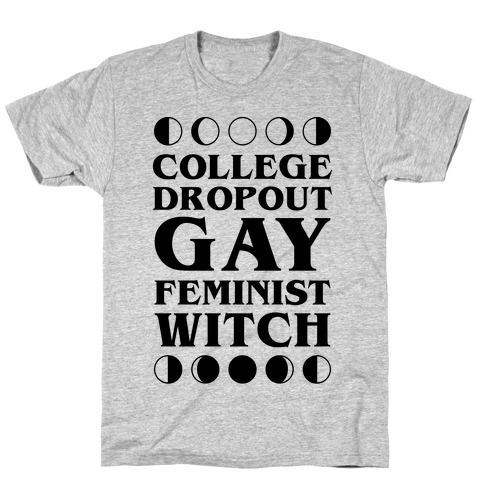 College Dropout Gay Feminist Witch T-Shirt
