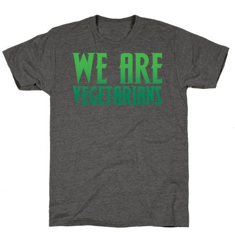 We Are Vegetarians Parody T-Shirt