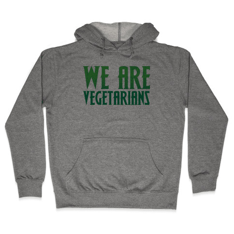 We Are Vegetarians Parody Hooded Sweatshirt