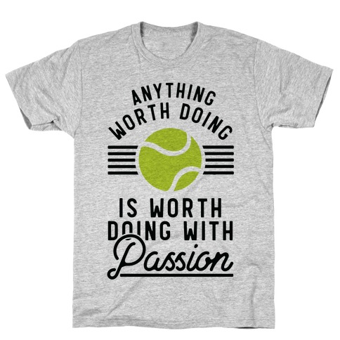 Anything Worth Doing is Worth Doing With Passion Tennis T-Shirt