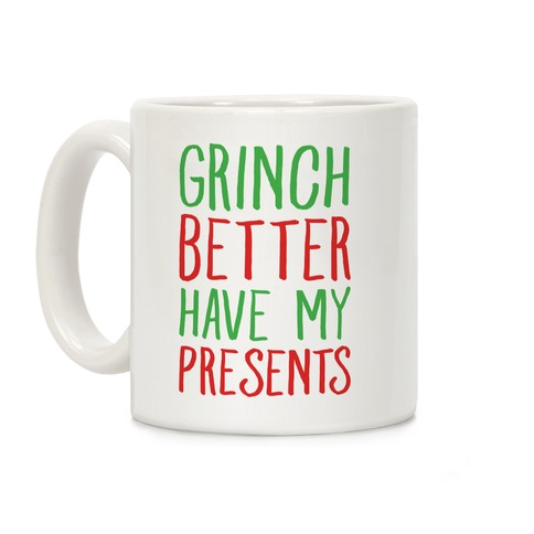 Grinch Better Have My Presents Parody Coffee Mug